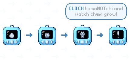 Click tamaNOTchi and watch them grow!
